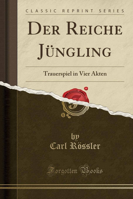 Der Reiche Jungling. Trauerspiel in Vier Akten (Classic Reprint) Excerpt from Der Reiche JР?ngling: Trauerspiel in Vier AktenSamaya...