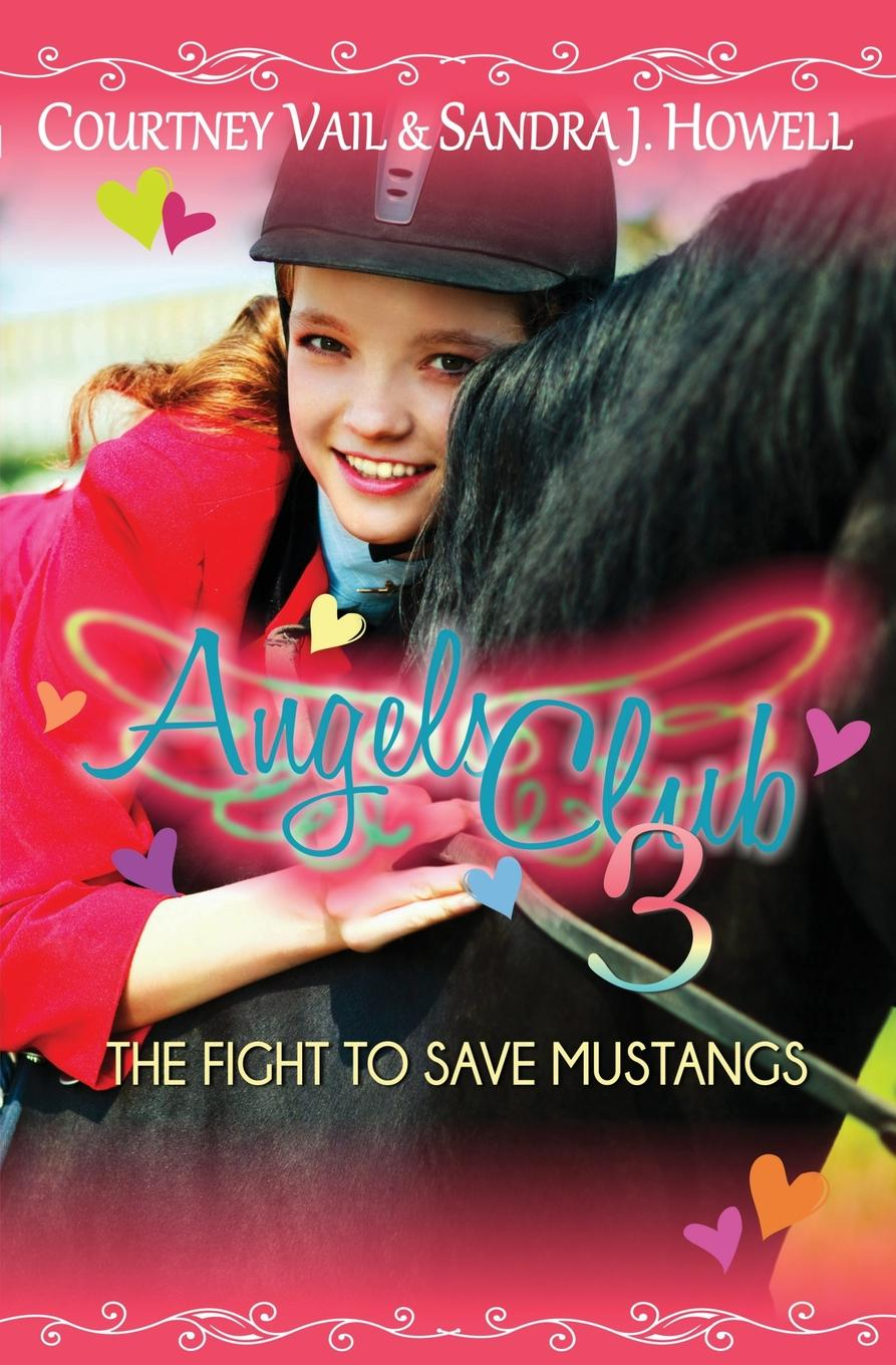 Courtney Vail, Sandra J. Howell Angels Club 3. The Fight to Save Mustangs sandra mally i close my eyes