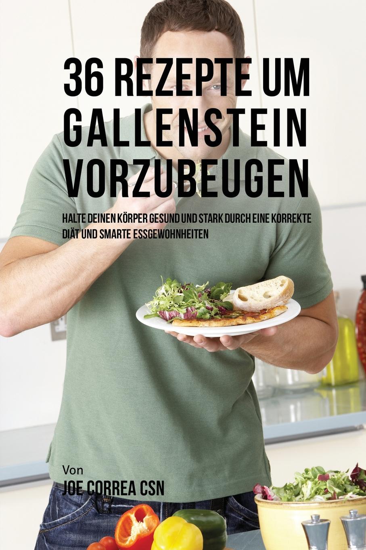 Joe Correa 36 Rezepte um Gallenstein vorzubeugen. Halte deinen Korper gesund und stark durch eine korrekte Diat und smarte Essgewohnheiten