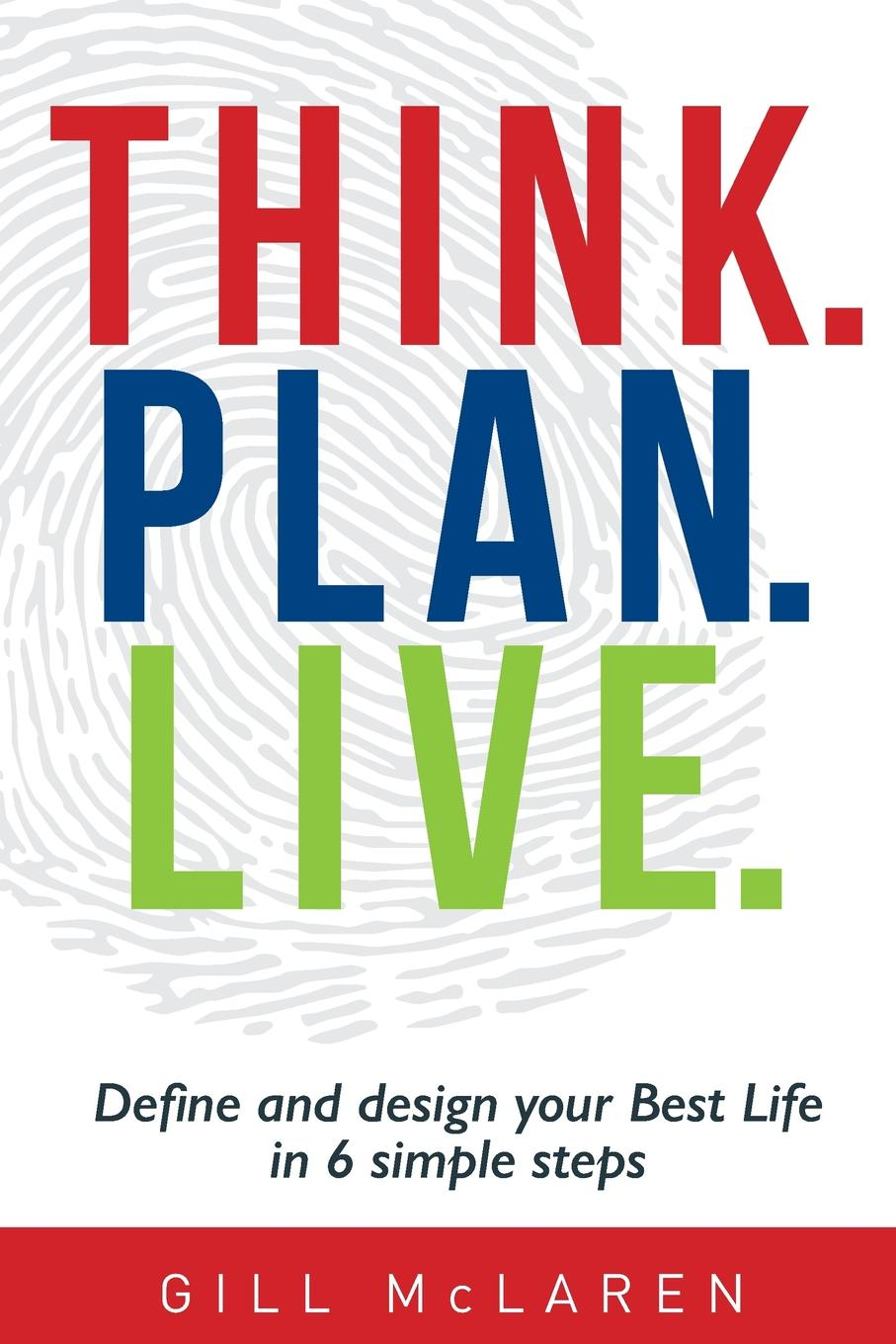 Gill McLaren Think. Plan. Live. Define and design your Best Life in 6 simple steps paul muolo $700 billion bailout the emergency economic stabilization act and what it means to you your money your mortgage and your taxes