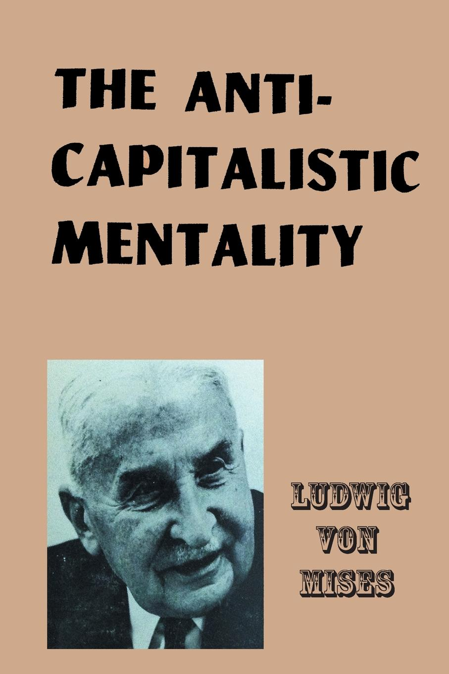 Ludwig von Mises The Anti-Capitalistic Mentality недорго, оригинальная цена