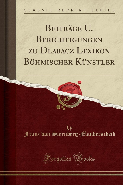 цена Franz von Sternberg-Manderscheid Beitrage U. Berichtigungen zu Dlabacz Lexikon Bohmischer Kunstler (Classic Reprint) в интернет-магазинах