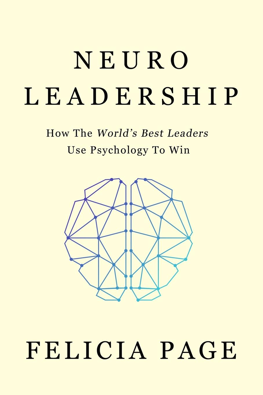 NeuroLeadership. How The World.s Best Leaders Use Psychology To Win Science has discovered many things about people in workplace;...