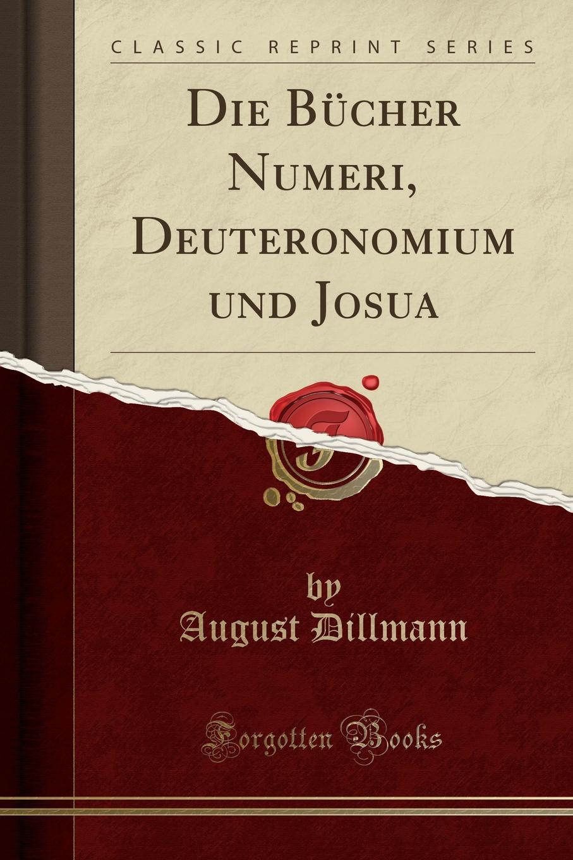 August Dillmann Die Bucher Numeri, Deuteronomium und Josua (Classic Reprint) bernd friedrich wie ich aus versehen meine schwiegermutter umgebracht habe