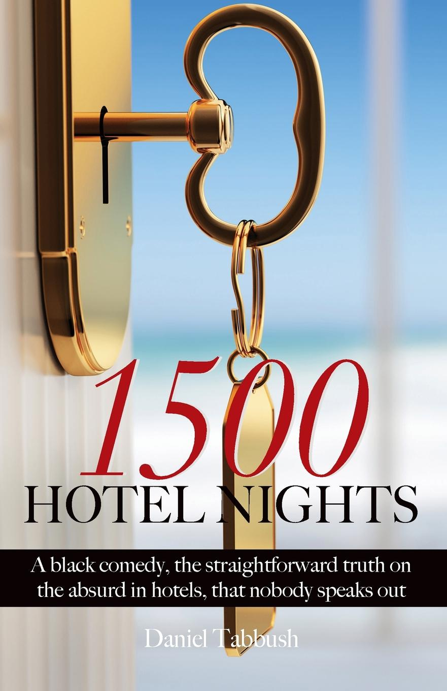 Daniel Tabbush 1500 Hotel Nights. A black comedy, the straightforward truth on the absurd in hotels, that nobody speaks about