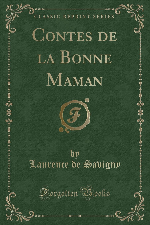 Laurence de Savigny Contes de la Bonne Maman (Classic Reprint) françois coppée la bonne souffrance contes pour les jours de fete