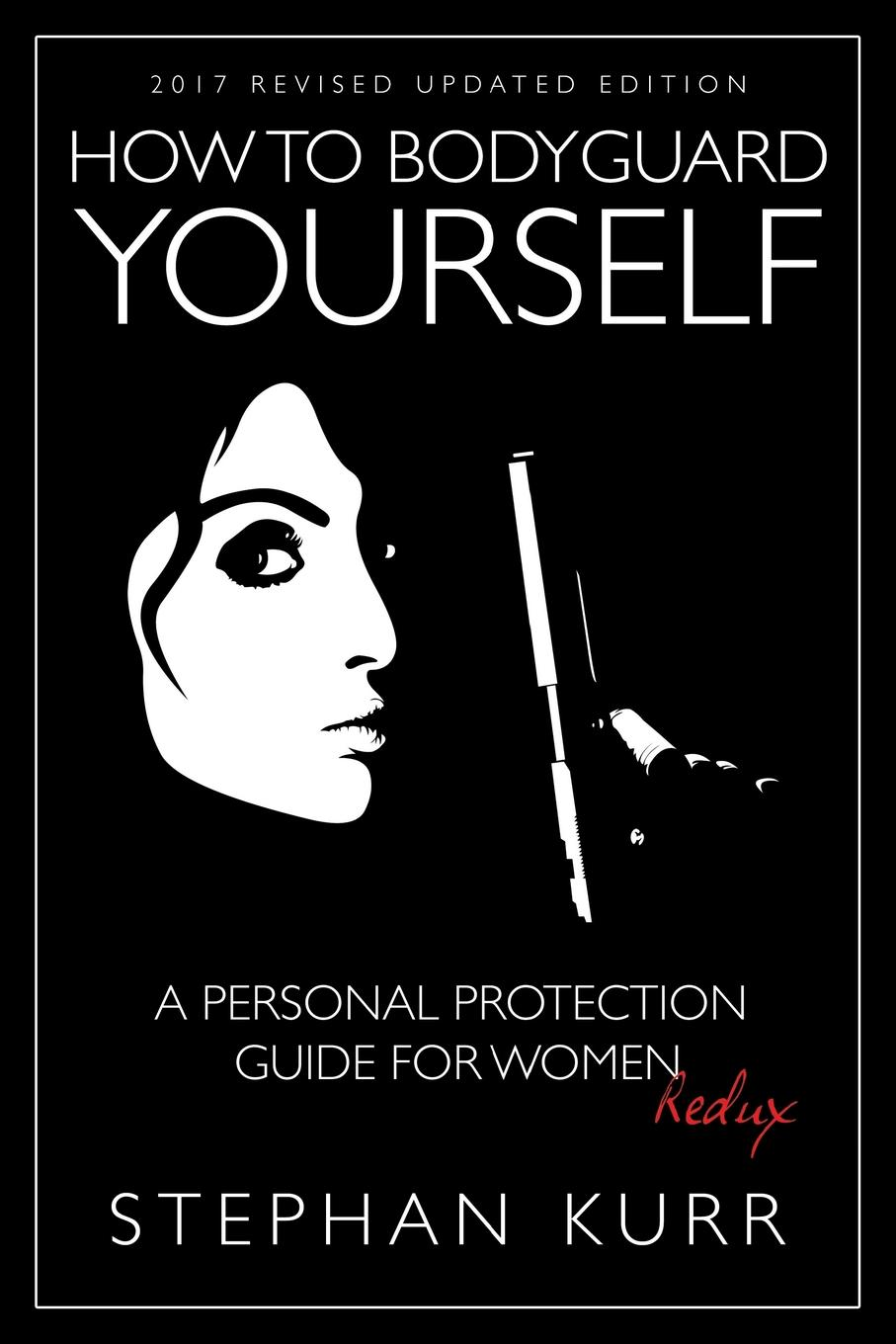 Stephan Kurr How to Bodyguard Yourself. A Personal Protection Guide for Women - Redux yaoshen hx619 anti theft self protection alarm for women blue 3 x ag13