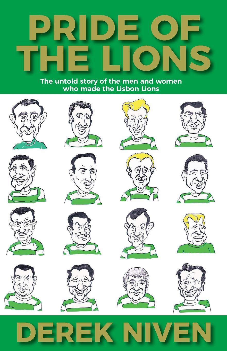 Derek Niven Pride of the Lions. The untold story of the men and women who made the Lisbon Lions rosalind miles the women's history of the world