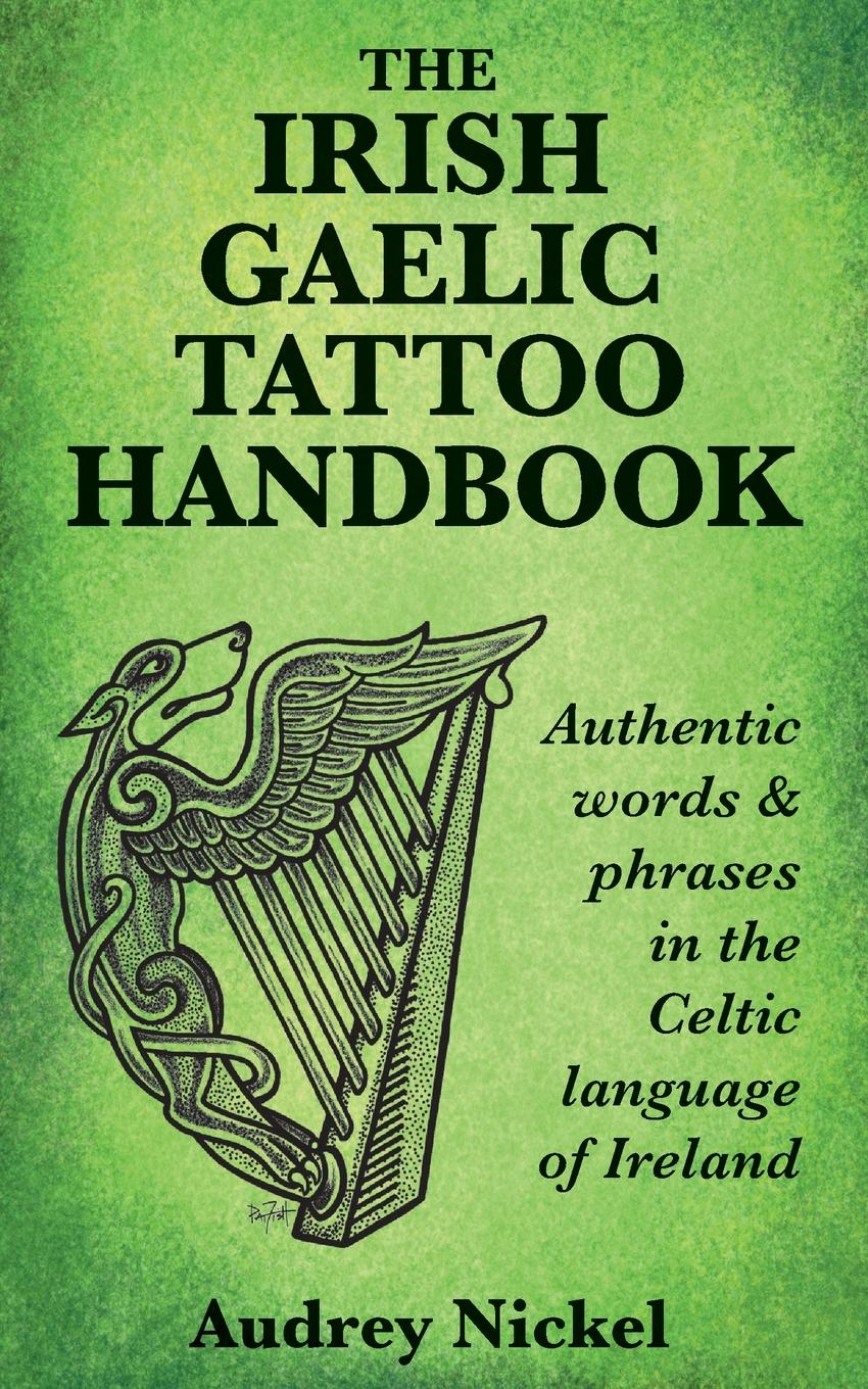 Audrey Nickel The Irish Gaelic Tattoo Handbook. Authentic Words and Phrases in the Celtic Language of Ireland free shipping 10wraps coils tattoo machine use for liner and shader professional tattoo guns pen