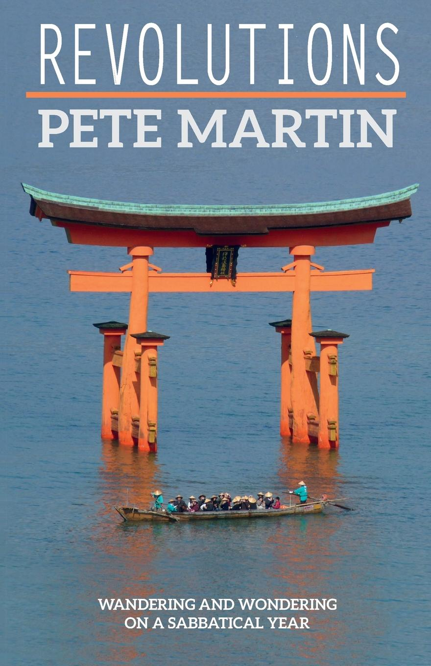 Pete Martin Revolutions. Wandering and Wondering on a Sabbatical Year