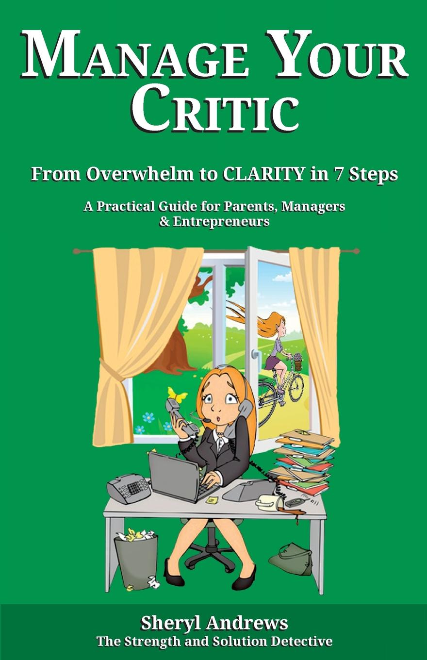 Sheryl Andrews Manage Your Critic. From Overwhelm to Clarity in 7 Steps