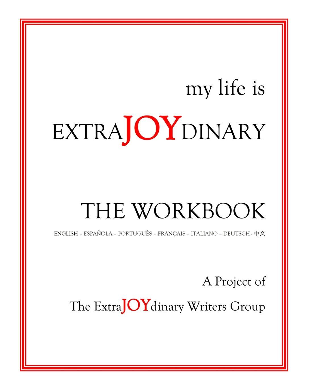The ExtraJOYdinary Writers Group my life is EXTRAJOYDINARY. The Workbook