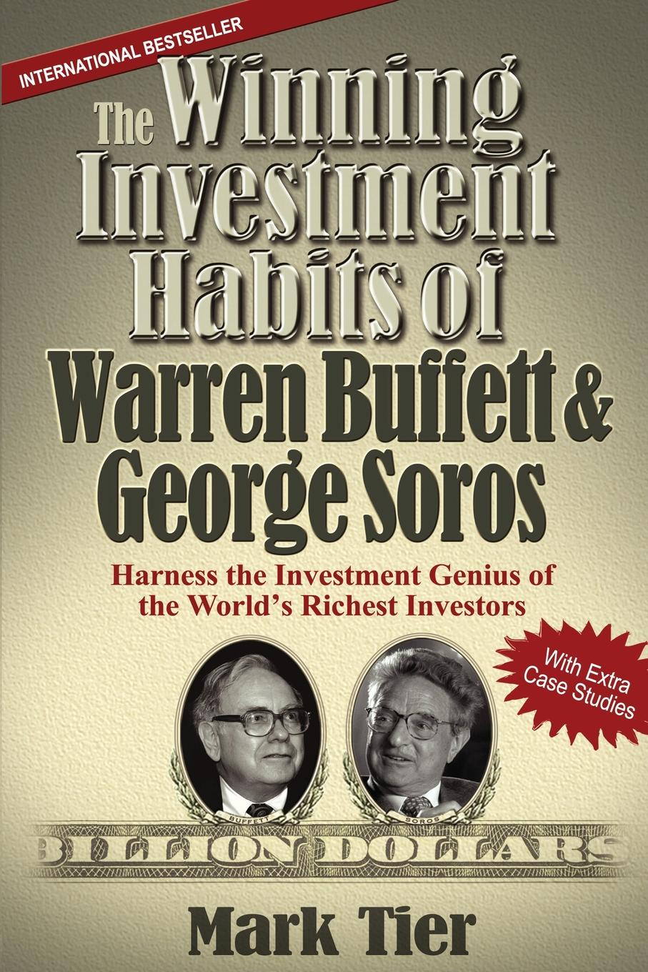 The Winning Investment Habits of Warren Buffett . George Soros. Harness the Investment Genius of the World.s Richest Investors Warren Buffett, and George Soros all started with nothing. They're...