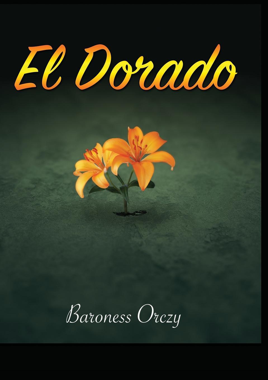 лучшая цена Baroness Orczy El Dorado. Further Adventures of the Scarlet Pimpernel