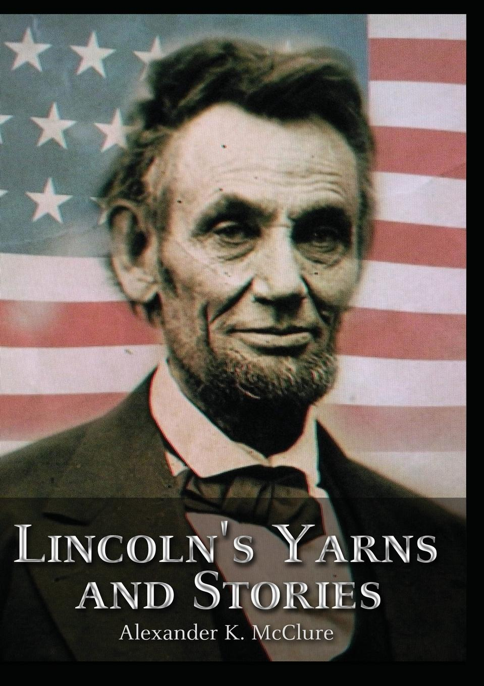 Alexander K. McClure Lincoln.s Yarns and Stories, grahame smith s abraham lincoln vampire hunter