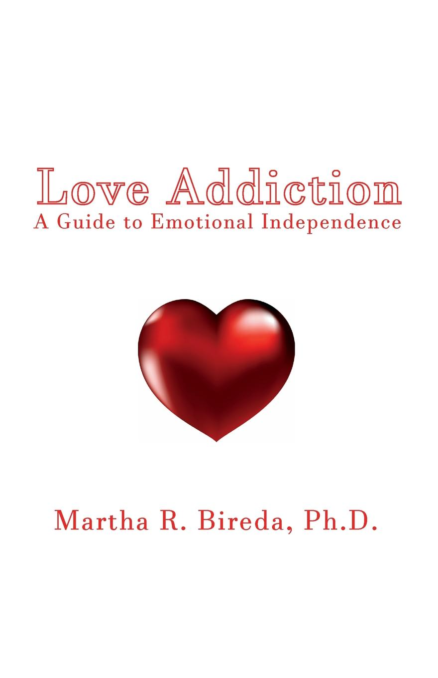 Ph.D. Martha R. Bireda Love Addiction. A Guide to Emotional Independence abreu cristiano nabucode internet addiction a handbook and guide to evaluation and treatment