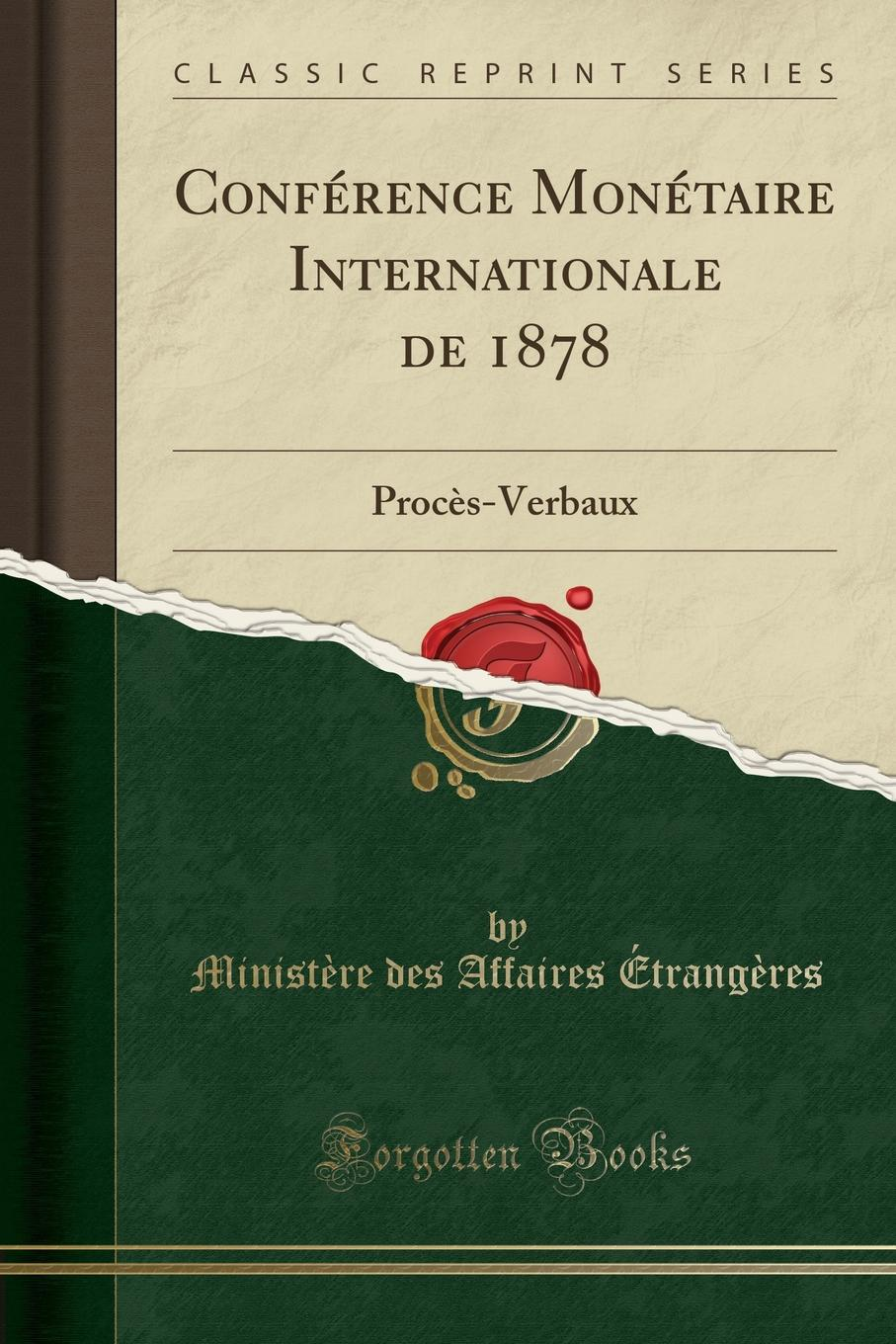 Conference Monetaire Internationale de 1878. Proces-Verbaux (Classic Reprint) Excerpt from ConfР?rence MonР?taire Internationale de 1878...