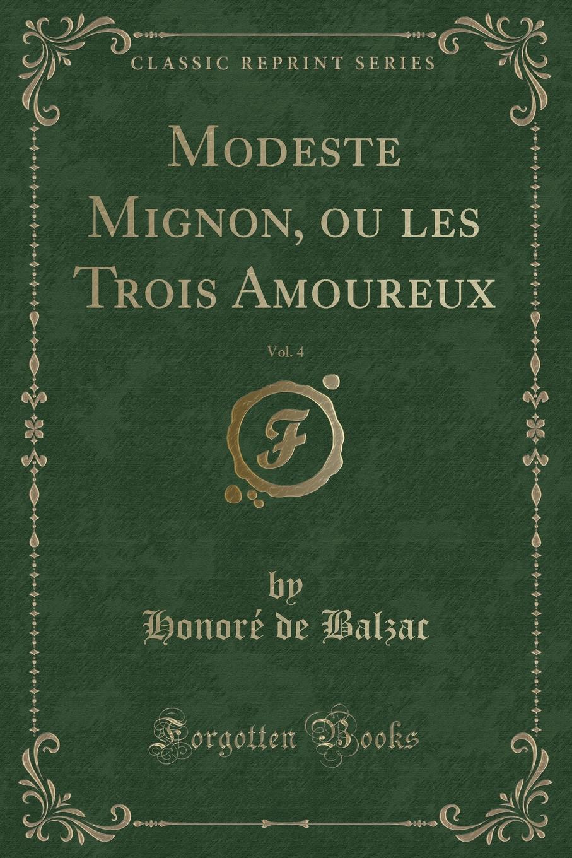 Honoré de Balzac Modeste Mignon, ou les Trois Amoureux, Vol. 4 (Classic Reprint) стоимость