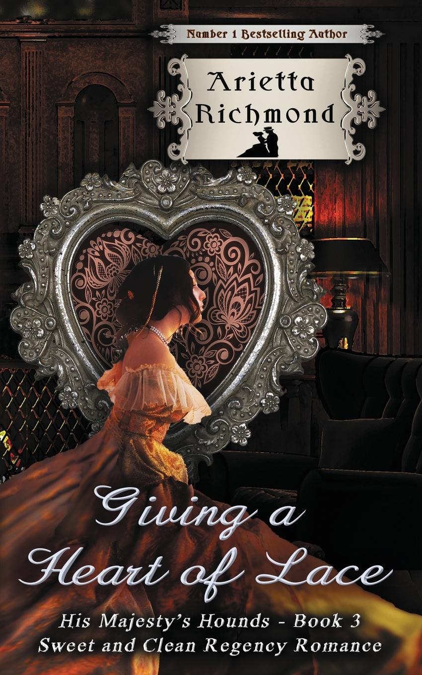 Arietta Richmond Giving a Heart of Lace. Sweet and Clean Regency Romance carlye adler the power of positive destruction how to turn a business idea into a revolution
