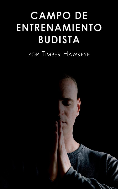 Фото - Timber Hawkeye, Elena Jiménez Álvarez CAMPO DE ENTRENAMIENTO BUDISTA. Buddhist Boot Camp j l vázquez borau el budismo religion del vacio