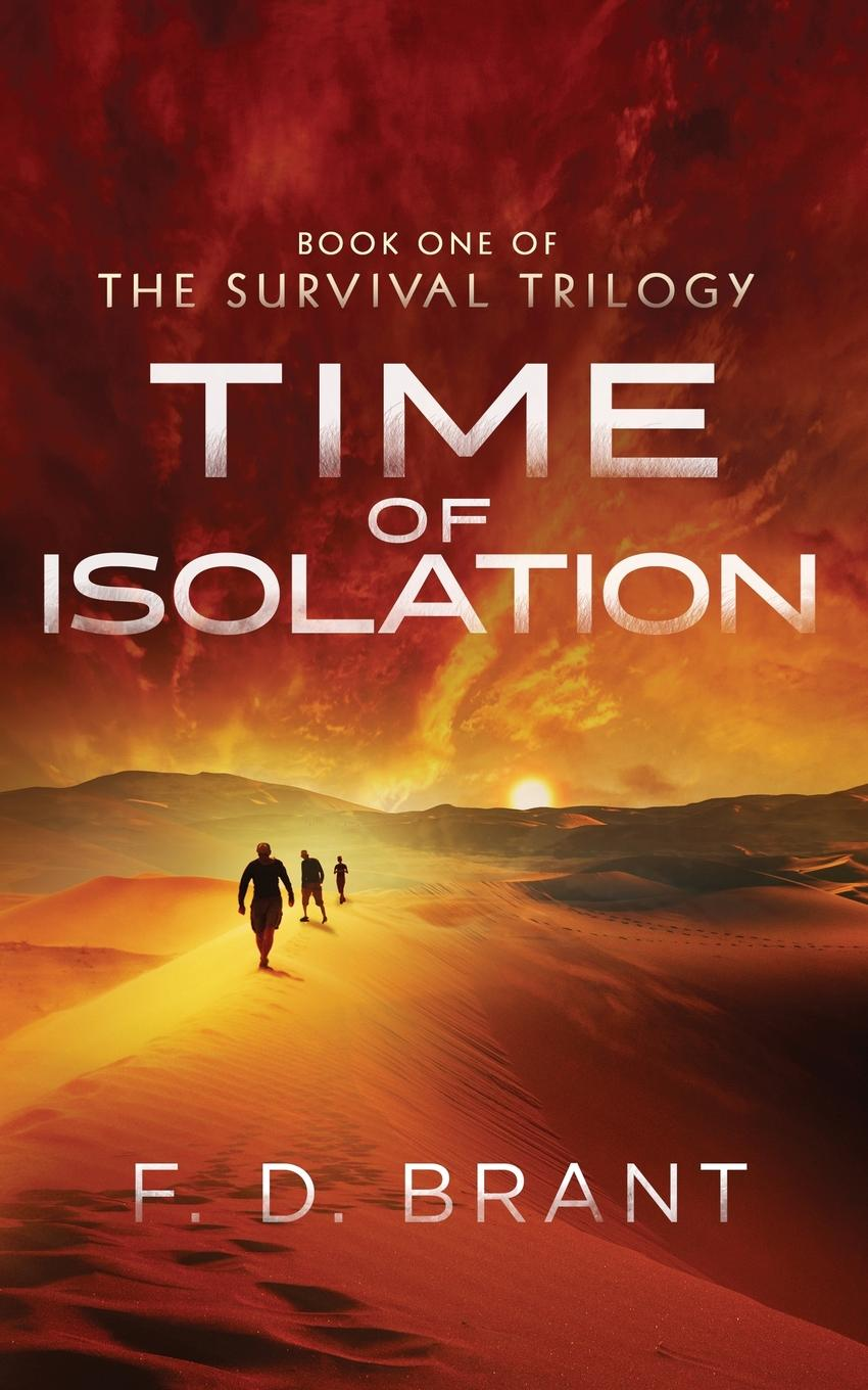 F. D. Brant Time of Isolation. Book One of the Survival Trilogy