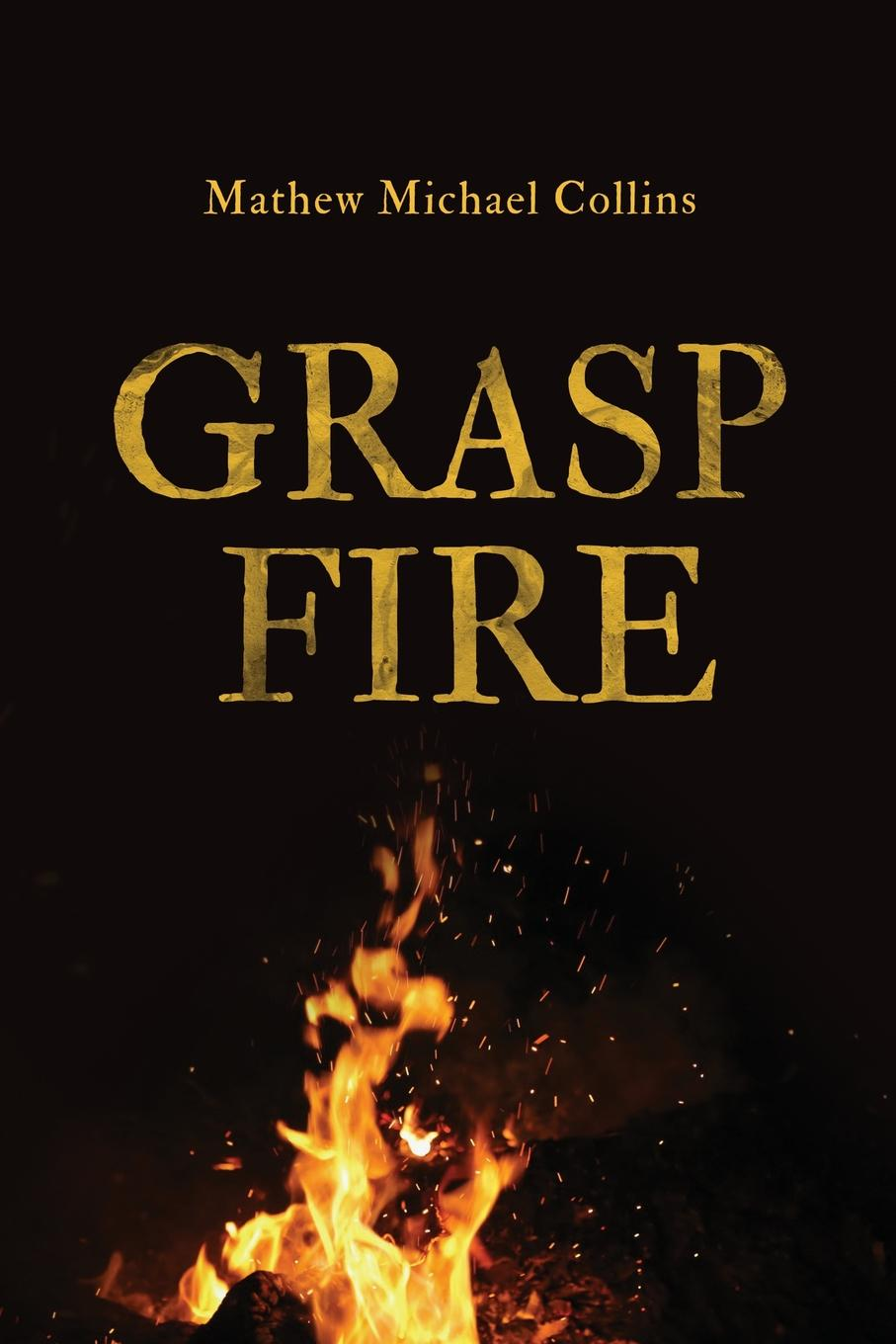 Фото - Mathew M Collins Grasp Fire collins s catching fire movie tie in edition