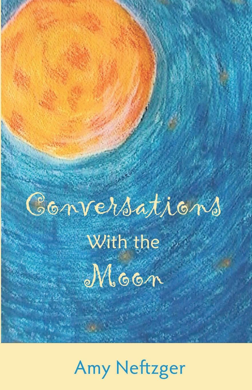 Amy Neftzger Conversations With The Moon of a fire on the moon