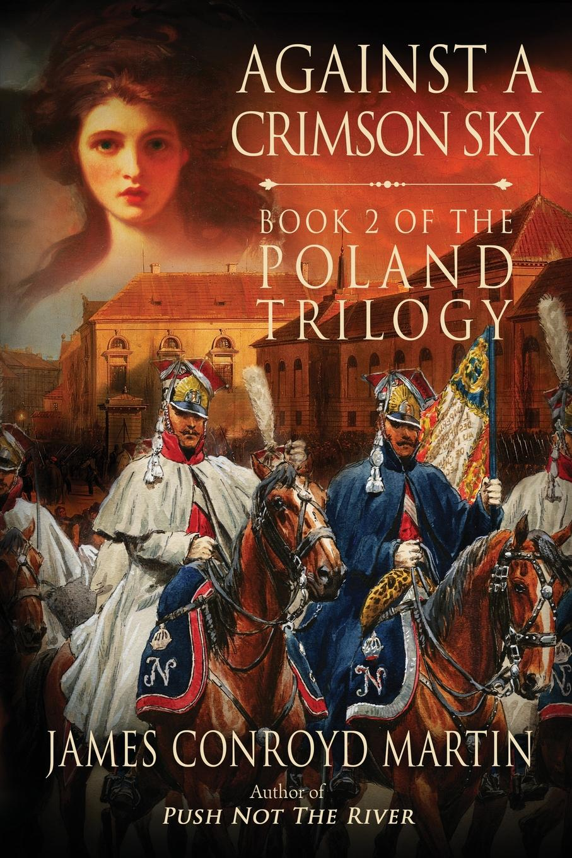 James Conroyd Martin Against a Crimson Sky (The Poland Trilogy Book 2)