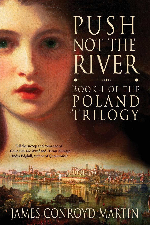 James Conroyd Martin Push Not the River (The Poland Trilogy Book 1)