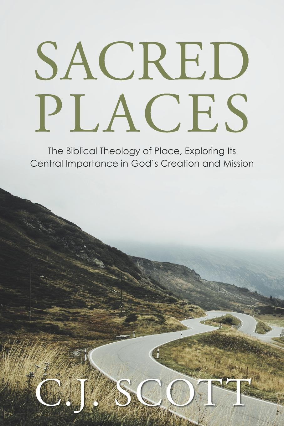 C.J. Scott Sacred Places. The Biblical Theology of Place, Exploring Its Central Importance in God.s Creation and Mission mark j boda exploring zechariah volume 2 the development and role of biblical traditions in zechariah