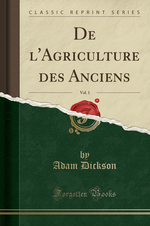 De l.Agriculture des Anciens, Vol. 1 (Classic Reprint) Excerpt from De l'Agriculture des Anciens, Vol. 1Chap V....