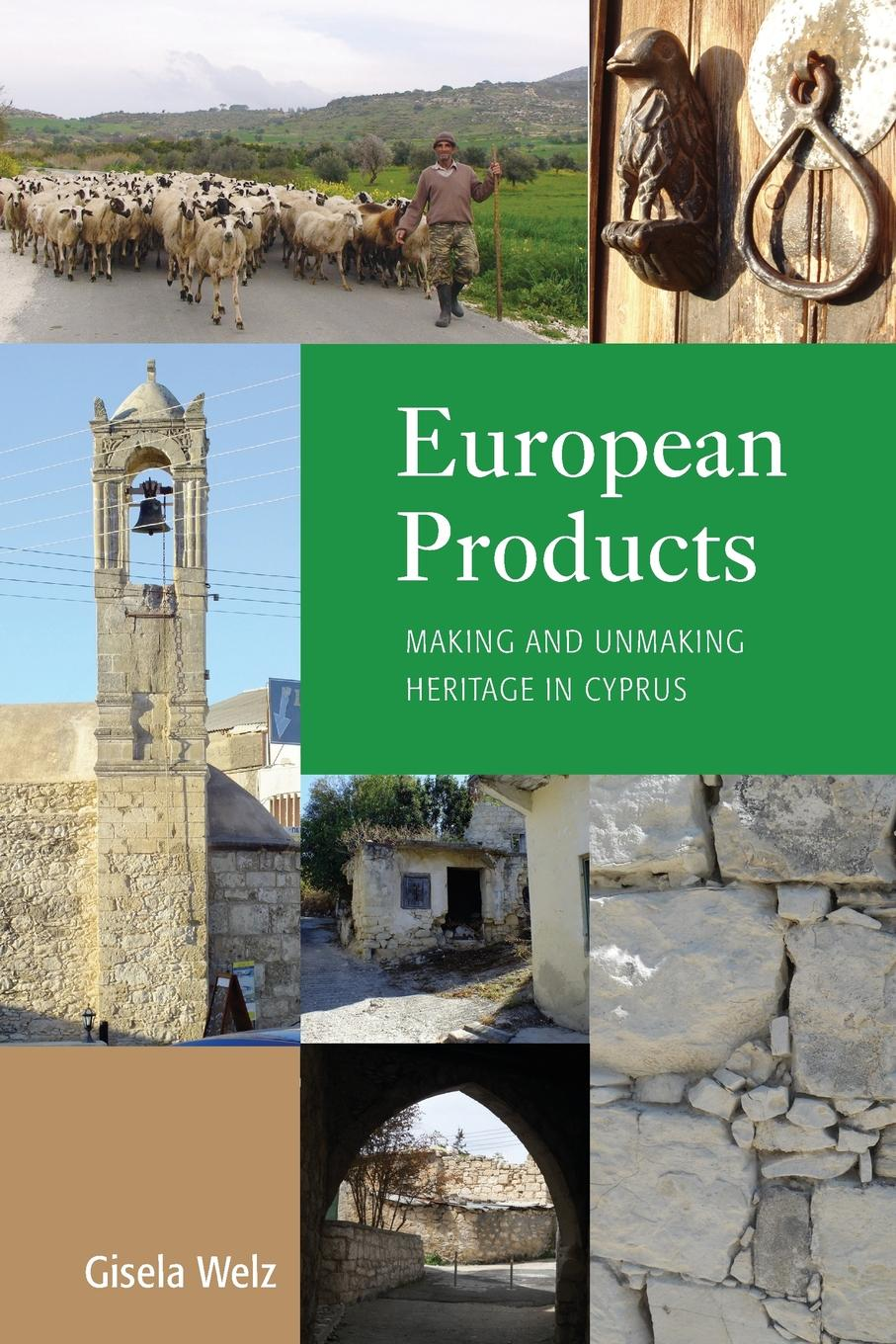 Gisela Welz European Products. Making and Unmaking Heritage in Cyprus heritage 6 in premium