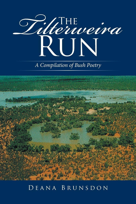 Deana Brunsdon The Tilterweira Run. A Compilation of Bush Poetry