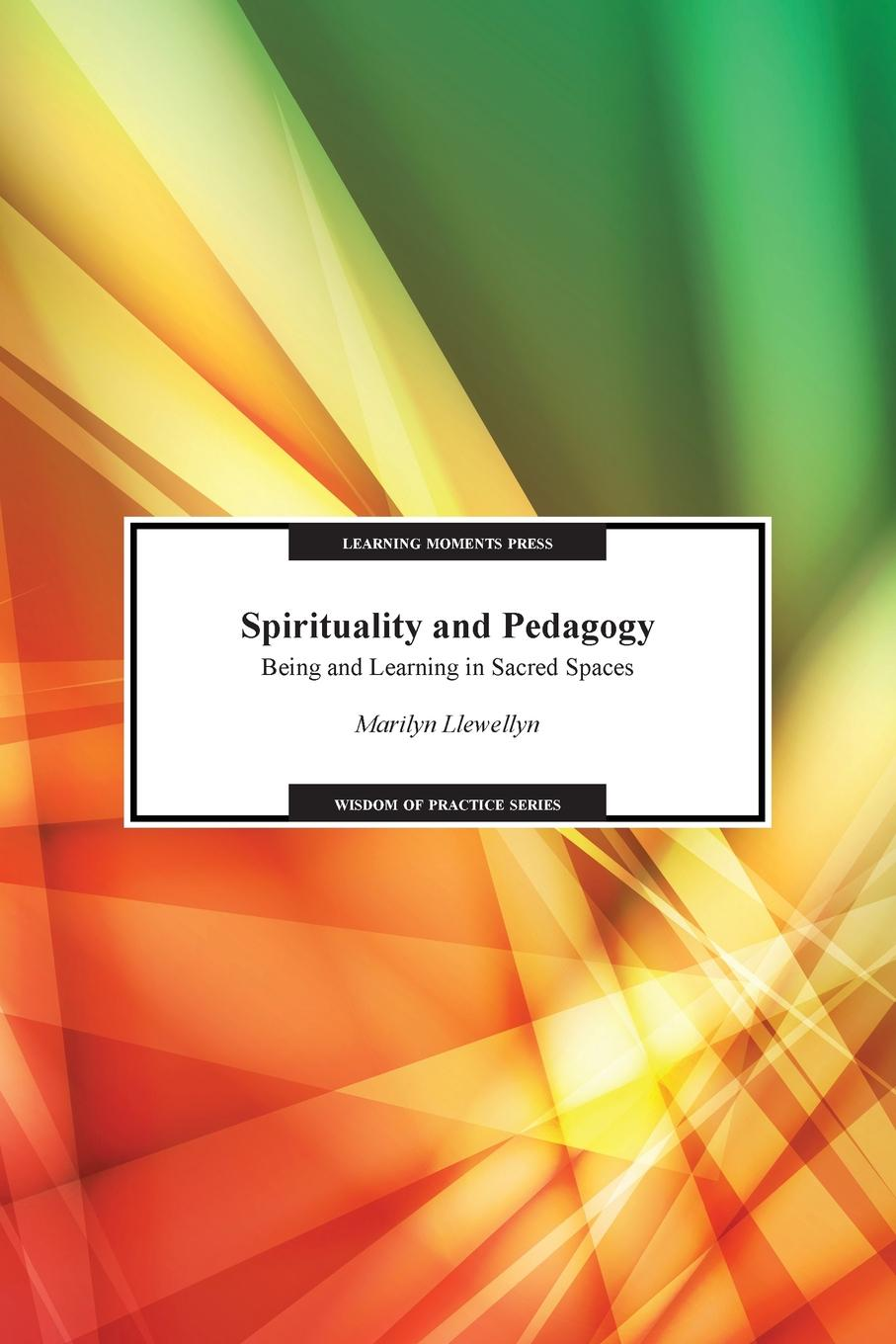 Marilyn Llewellyn Spirituality and Pedagogy. Being and Learning in Sacred Spaces teacher centered vs learner centered approach