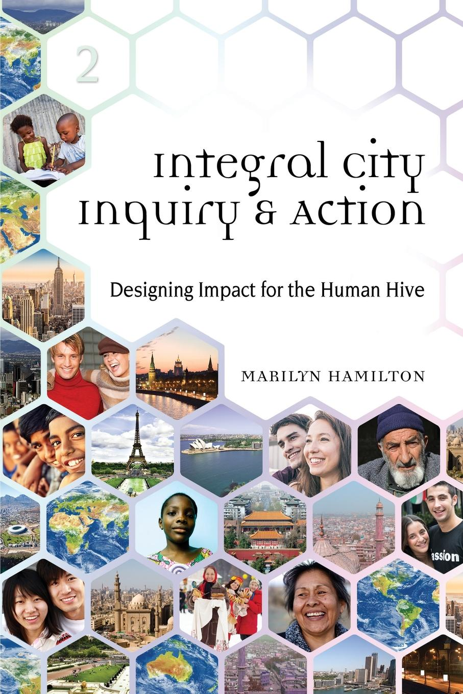 Marilyn Hamilton Integral City Inquiry . Action. Designing Impact for the Human Hive все цены