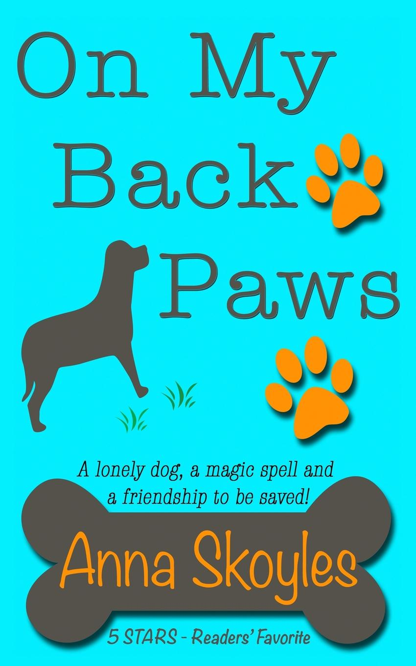 Anna Skoyles On My Back Paws. A lonely dog, a magic spell and a friendship to be saved.