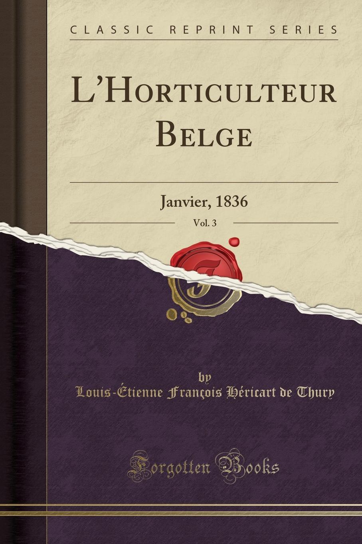 Louis-Étienne François Héricar Thury. L.Horticulteur Belge, Vol. 3. Janvier, 1836 (Classic Reprint)