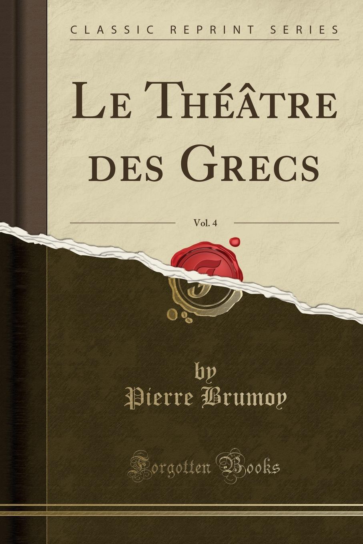 Le Theatre des Grecs, Vol. 4 (Classic Reprint) Excerpt from Le ThР?Р?tre des Grecs, Vol. 4L'ex ofition...