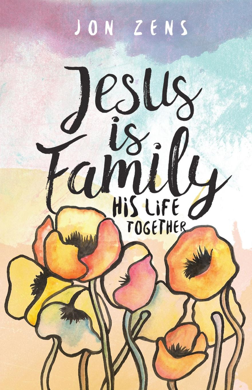 Jon Zens Jesus Is Family. His Life Together a traitor in the family