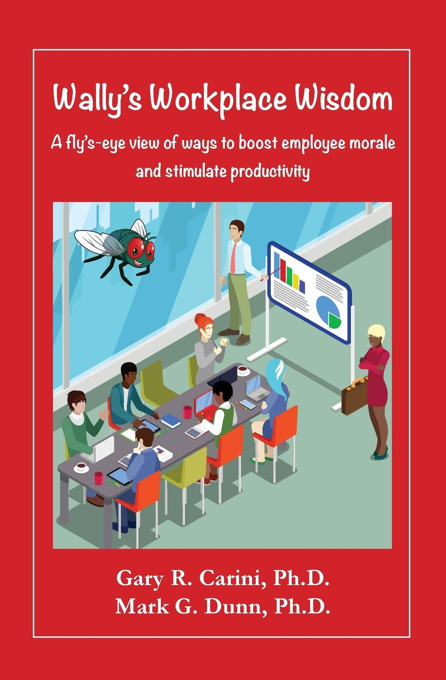 Wally.s Workplace Wisdom. A fly.s-eye view of ways to boost employee morale and stimulate productivity While the business at No. 19 Imperial Drive had some early success...