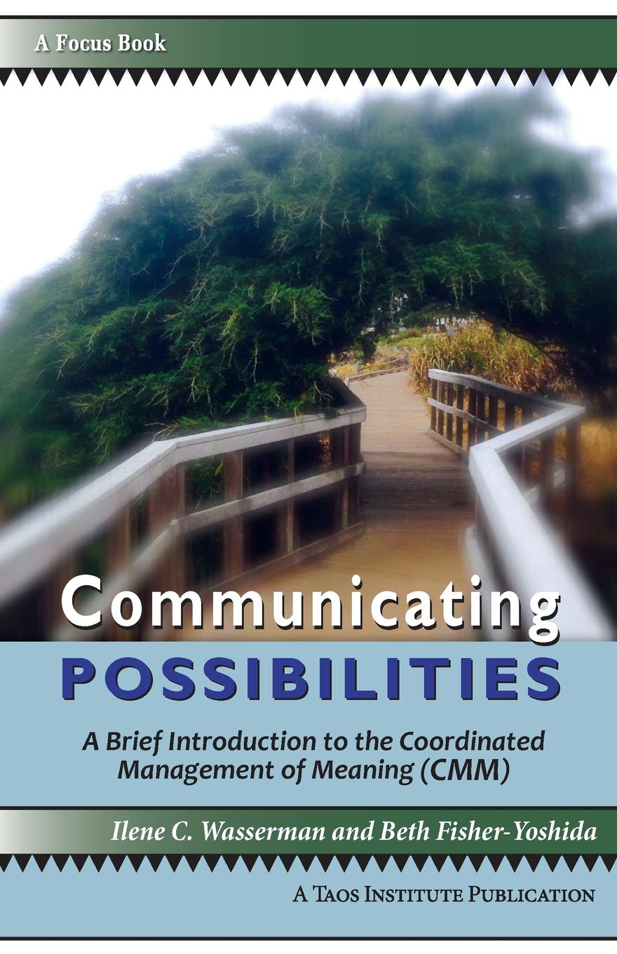 Communicating Possibilities. A Brief Introduction to the Coordinated Management of Meaning (CMM) Communicating Possibilities exemplifies what it means to live one's...