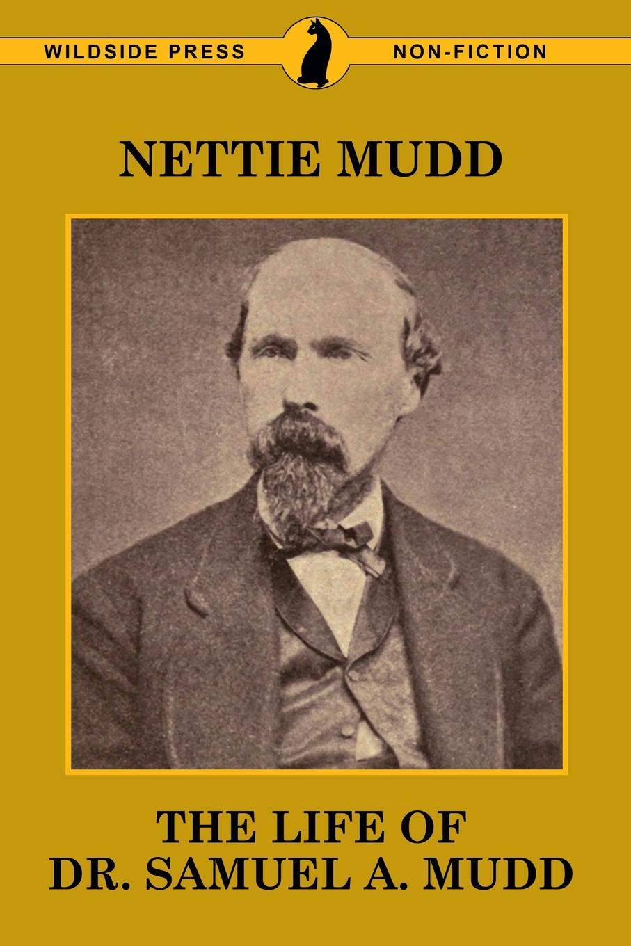 Nettie Mudd The Life of Dr. Samuel A. Mudd q k philander doesticks plu ri bus tah a song that s by no author a deed without a name