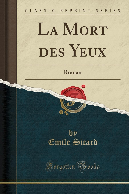 La Mort des Yeux. Roman (Classic Reprint) Excerpt from La Mort des Yeux: RomanIl s'est assis au bord de...