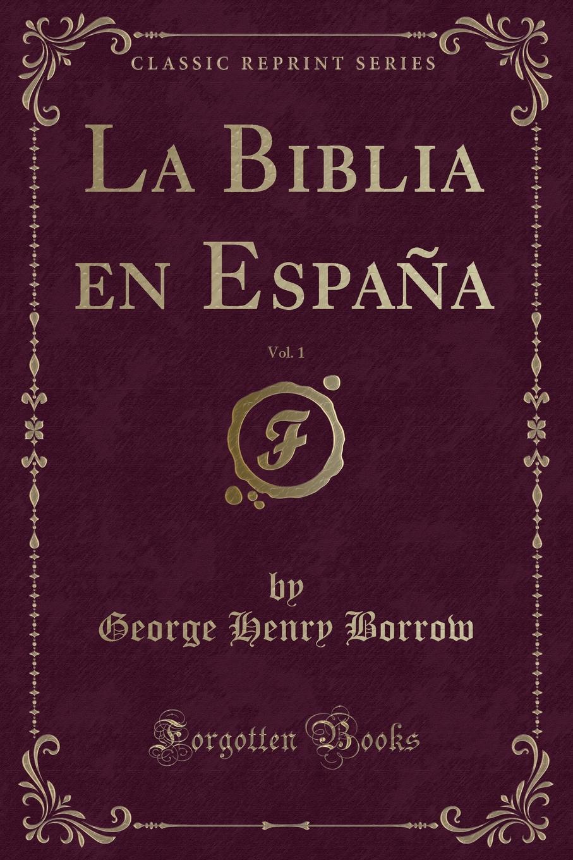 La Biblia en Espana, Vol. 1 (Classic Reprint) Excerpt from Biblia EspaР?a, 1Llevaba impaciencia...