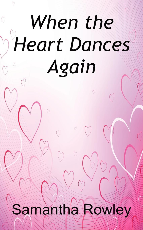 лучшая цена Samantha Rowley When the Heart Dances Again