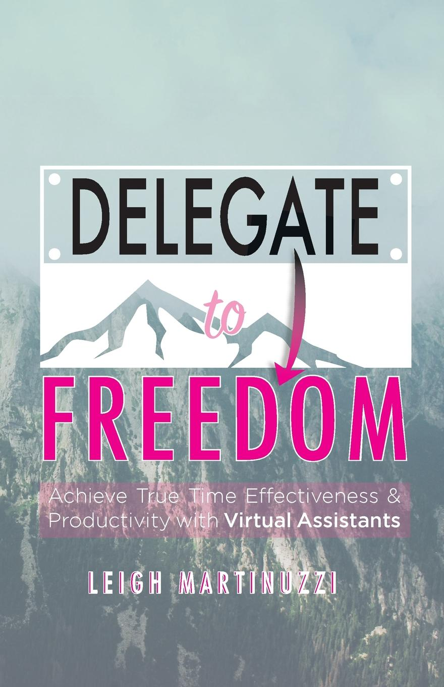 "Delegate to Freedom. Achieve True Time Effectiveness . Productivity with Virtual Assistants ""Effective time management is the art of extracting true purpose..."