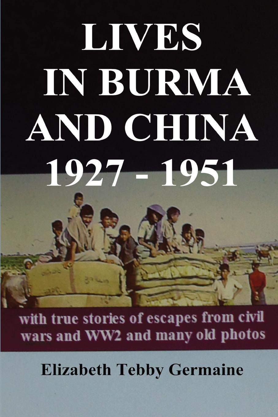 Elizabeth Tebby Germaine LIVES IN BURMA AND CHINA 1927 - 1951 insight guides myanmar burma