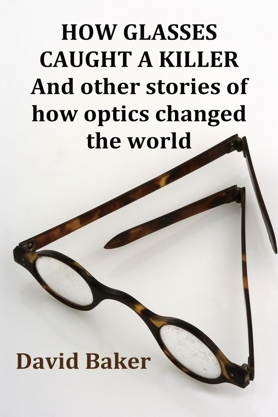 David Baker How Glasses Caught A Killer garfield s mauve how one man invented a colour that changed the world