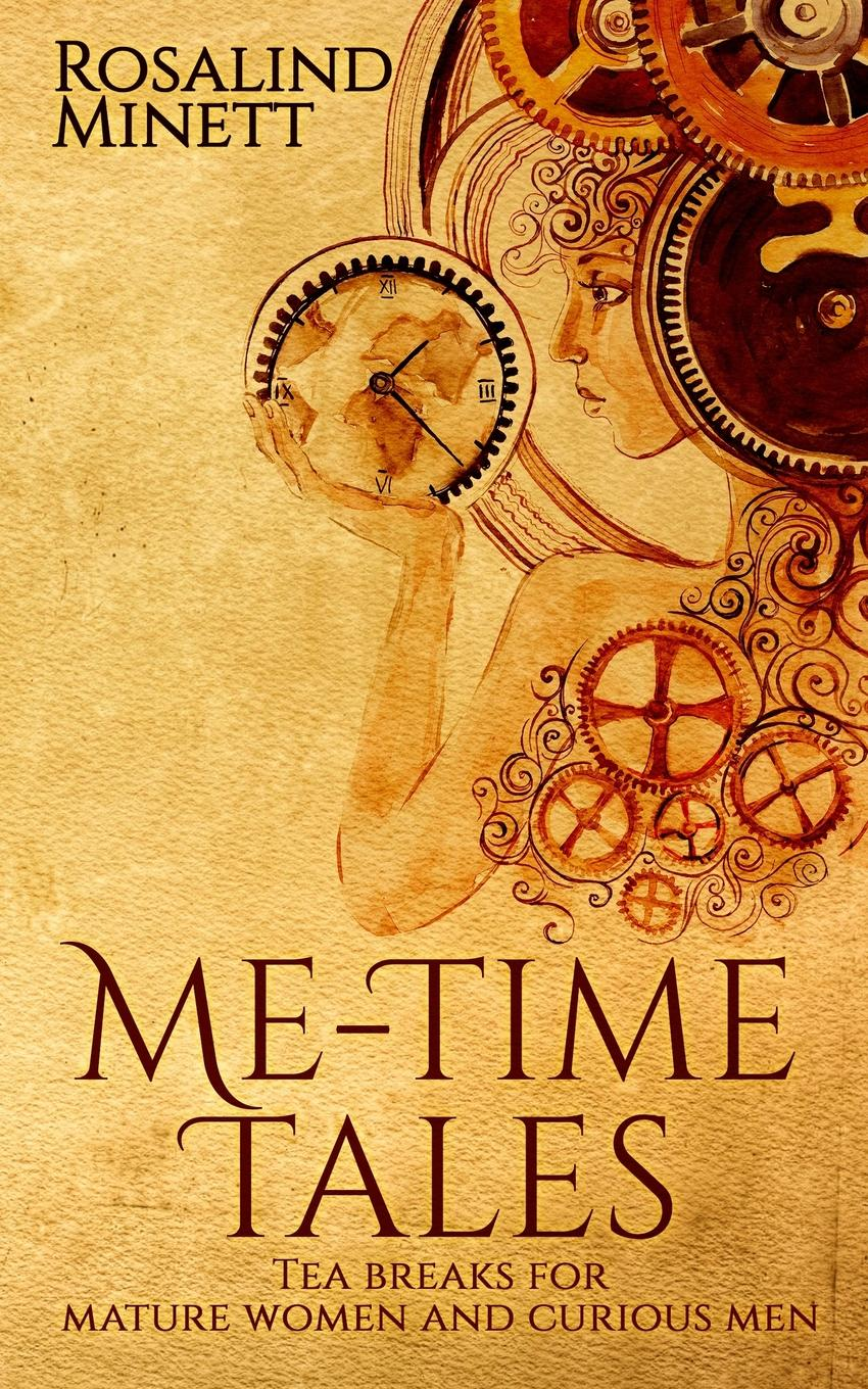 Rosalind Minett Me-Time Tales. Tea breaks for mature women and curious men
