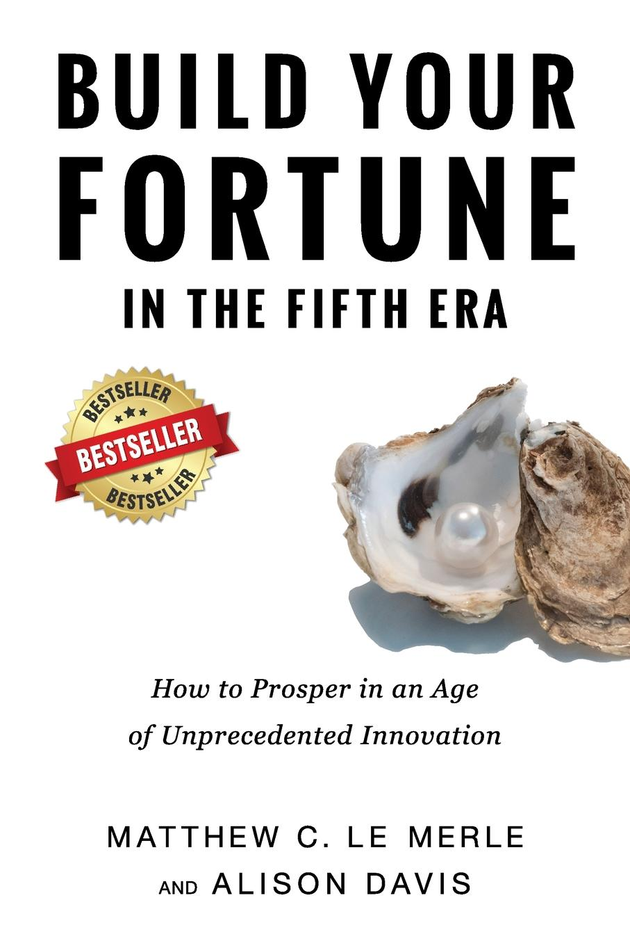 Matthew C Le Merle, Davis Alison Build Your Fortune in the Fifth Era. How to Prosper in an Age of Unprecedented Innovation claus vogt the global debt trap how to escape the danger and build a fortune